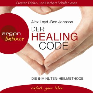 Alex Loyd & Ben Johnson - Die 6-Minuten-Heilmethode