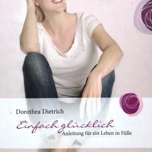 Dorothea Dietrich - Anleitung für ein Leben in Fülle