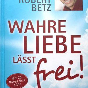 Robert Betz - Wie Frau und Mann zu sich selbst und zueinander finden